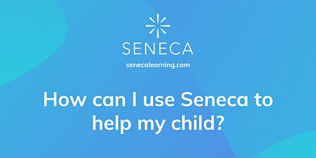 How can I use Seneca to help my child? tickets