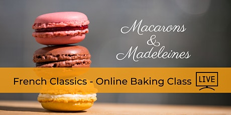 French Classics - Macarons & Madeleines - Online Baking Class tickets