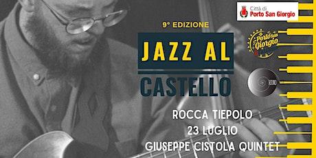 Jazz al Castello - Giuseppe Cistola Quintet biglietti