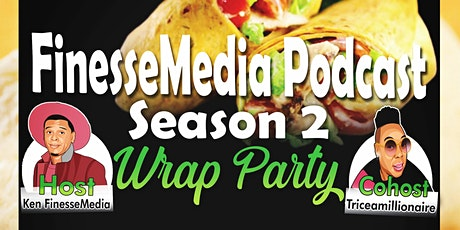 FinesseMedia Podcast Season 2 Wrap Party tickets