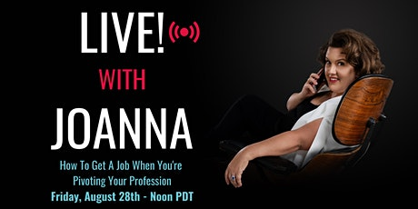 LIVE! with Joanna - How to get a job when you're pivoting your profession tickets