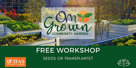 OM Grown Garden: Seeds or Transplants? tickets