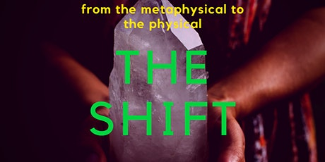 THE SHIFT: metaphysical to the physical tickets