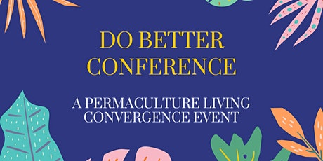 DO BETTER CONFERENCE: A PERMACULTURE LIVING CONVERGENCE EVENT tickets