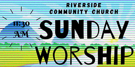 Riverside Sunday Morning 11.30  AM Worship Service tickets