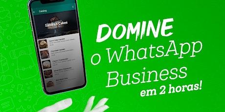 WhatsApp Business - Tudo que ele pode te dar em ganho de produtividade. ingressos