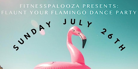 FITNESSPALOOZA PRESENTS: FLAUNT YOUR FLAMINGO DANCE PARTY tickets