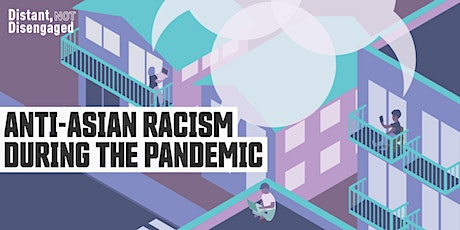 Distant, Not Disengaged | Anti-Asian Racism During the Pandemic tickets