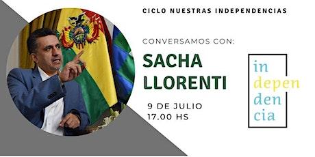 Ciclo Nuestras Independencias - Conversamos con Sacha Llorenti entradas