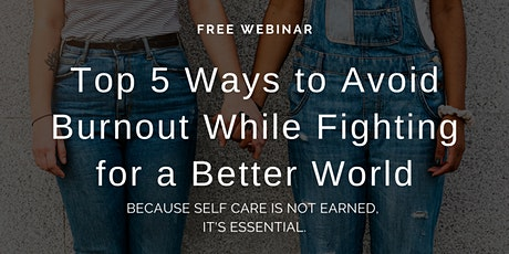 Free Webinar: Top 5 Ways to Avoid Burnout While Fighting for a Better World tickets