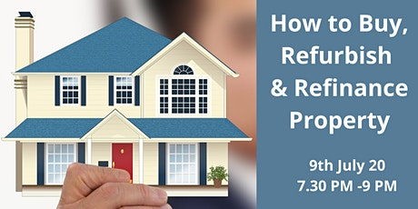 Live Webinar - How to Buy, Refurbish & Refinance Property - 9th July   7 PM tickets