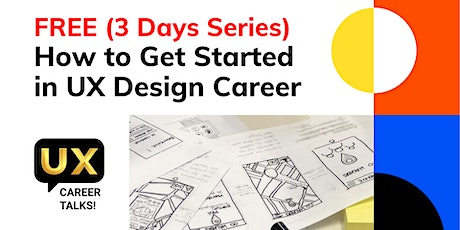 FREE Training: How to Get Started in UX Design Career (3 Days Video Series) tickets