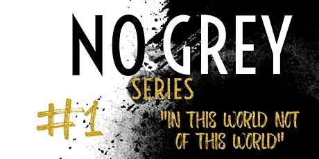 No Grey Series: In This World Not of This World tickets