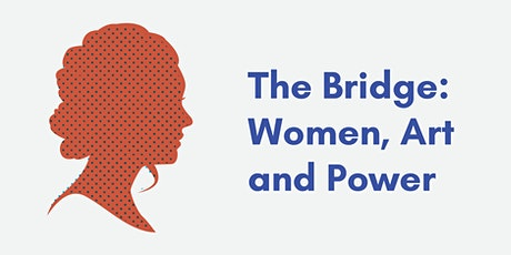 The Bridge: Women, Art and Power tickets