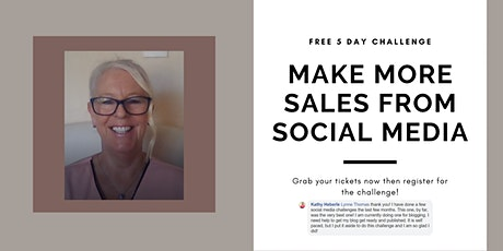 Make More Sales From Social Media - Free 5 day challenge tickets