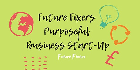 Future Fixers Purposeful Business Start-Up Programme tickets