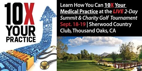 10X Your Medical Practice  Summit & Charity Golf Tournament tickets