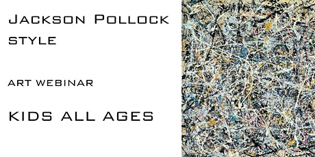 Jackson Pollock for Kids (All Ages) - Online Art Webinar tickets