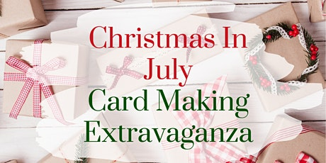 Christmas In July Card Making Extravaganza tickets