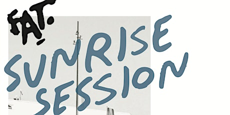 FAT SUNRISE SESSION hosted by WYNYARD PAVILION tickets