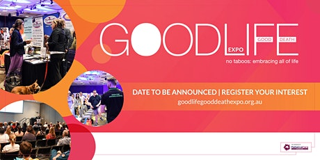 REGISTER YOUR INTEREST: Good Life Good Death Expo - Brisbane 2021 tickets