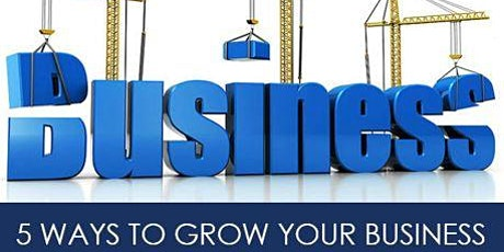 5 WAYS to GROW Your Business NOW! tickets