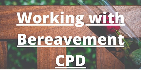 Working with Bereavement CPD ( 6 HOURS) Counsellors, Counselling tickets