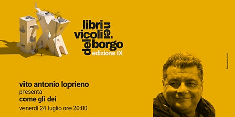 Antonio Loprieno presenta Come gli Dei  --LIBRI NEI VICOLI DEL BORGO -- biglietti