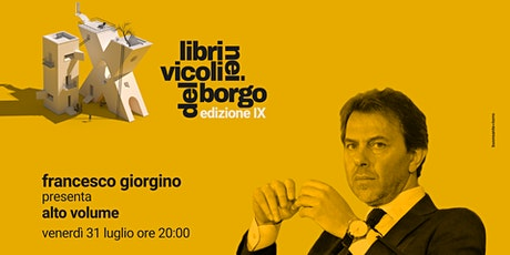 Francesco Giorgino presenta Alto volume.-- LIBRI NEI VICOLI DEL BORGO-- biglietti