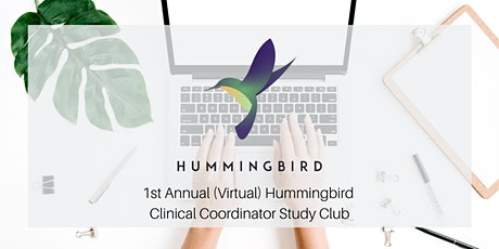 1st Annual (Virtual) Hummingbird Clinical Coordinator Study Club tickets