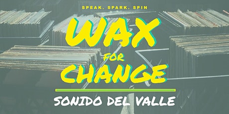 Wax For Change: Sonido Del Valle tickets