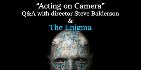 """""""Acting for the Camera"""" a Q&A with director Steve Balderson & The Enigma tickets"""