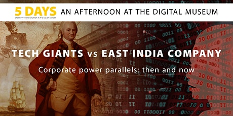 An Afternoon at The Digital Museum: TECH GIANTS  vs EAST INDIA COMPANY tickets