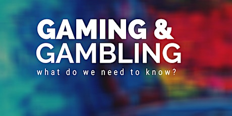 Gaming and Gambling: what do we need to know? tickets