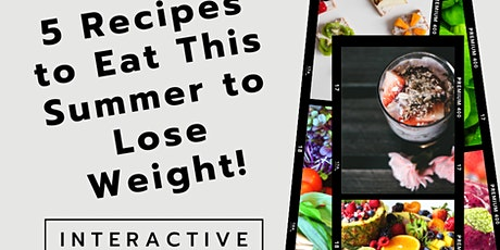 5 Recipes To Eat This Summer & Lose Weight ONLINE Workshop! tickets