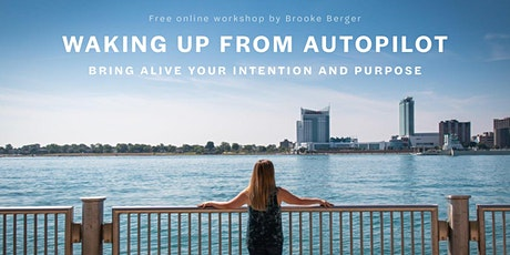 Waking Up From Autopilot: Bring Alive Your Intention and Purpose tickets