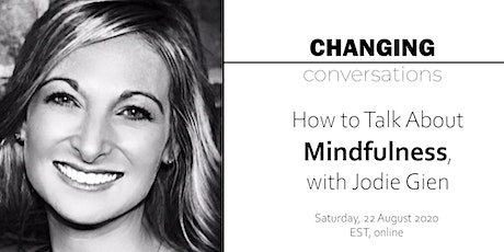 How to Talk About Mindfulness with Jodie Gien - Changing Conversations tickets