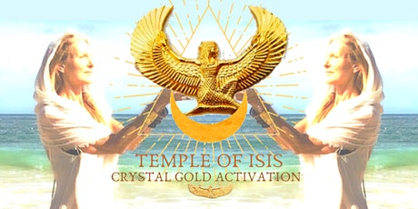 TEMPLE OF ISIS CRYSTAL GOLD ACTIVATION  CEREMONY- Online + In Person tickets