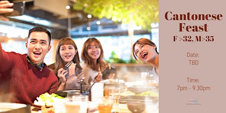 LAST 2 SLOTS FOR LADIES! Cantonese Feast For ladies > 32, Males >35 tickets