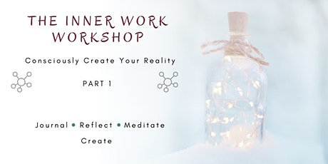 The Inner Work Workshop- Consciously Create Your Reality Part 1 tickets