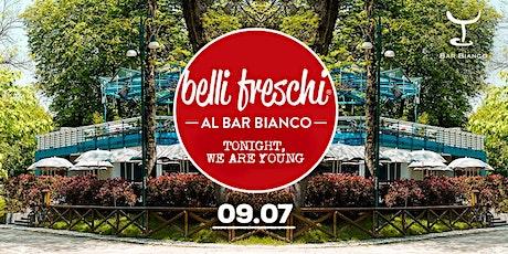 Belli Freschi @ Bar bianco #3 biglietti