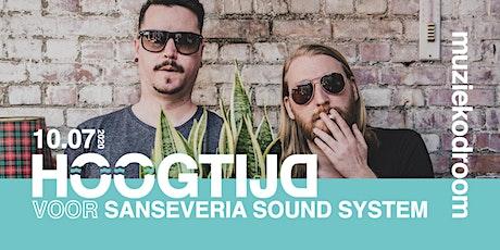 HOOGTIJD voor Sanseveria Sound System tickets