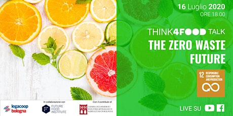 Think4Food Talk: The Zero Waste Future biglietti