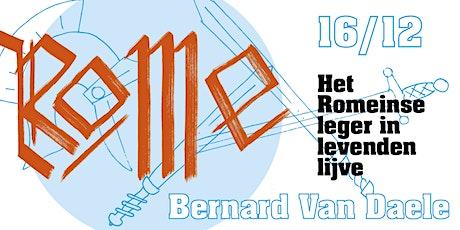 Romereeks: Het Romeinse leger in levenden lijve (Bernard Van Daele) tickets