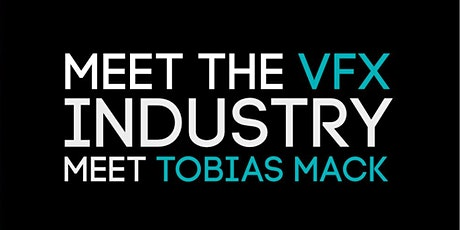 "Meet the VFX Industry ""Tobias Mack"" tickets"
