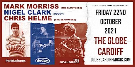 Mark Morriss, Nigel Clark & Chris Helme (The Globe, Cardiff) tickets