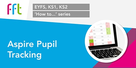 How to... Get the most out of the July Aspire Pupil Tracking release tickets