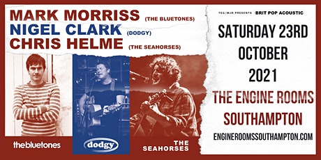 Mark Morriss, Nigel Clark & Chris Helme (Engine Rooms, Southampton) tickets