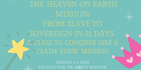 The Heaven on Earth Mission: From Slave to Sovereign  in 21 Days tickets