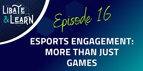 Libate and Learn Ep. 16: Esports Engagement - More than Just Games tickets